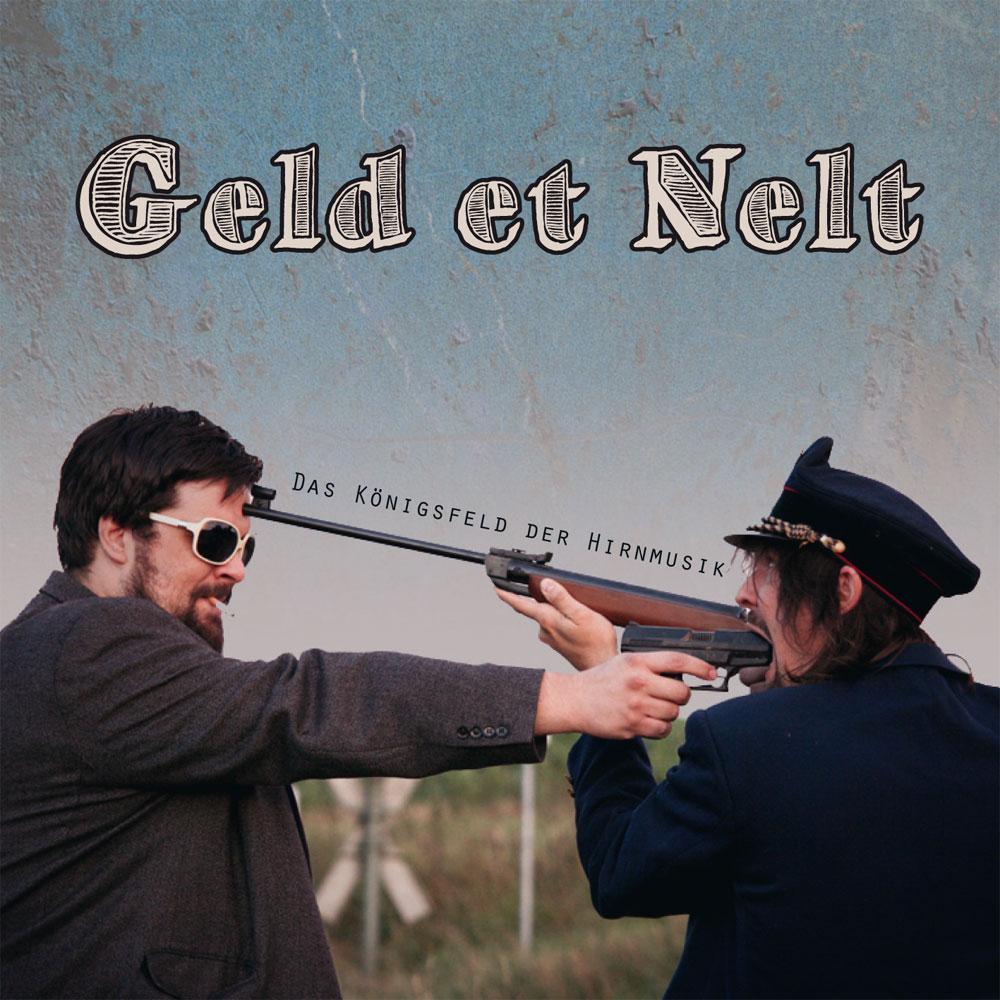 Geld et Nelt - Das Königsfeld der Hirnmusik
